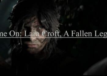 Game On: Lara Croft, A Fallen Legend